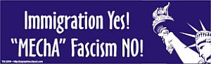 Immigration Yes! - MEChA Fascism No! bumpersticker
