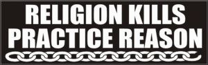 RELIGION KILLS / PRACTICE REASON
