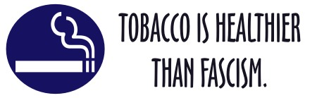 TOBACCO IS HEALTHIER THAN FASCISM